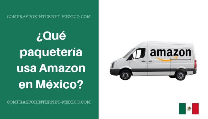 que paqueteria usa amazon en mexico